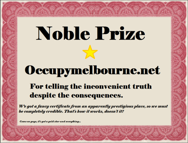 Following Robert Doyle's offer to investigate himself, we decided to investigate ourselves and decided to award our selves the Noble Prize.  Go us!  We'd like to thank 'Mock and Awe' for their involvement in this accolade.