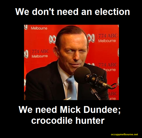 I think we really captured the essence of Tony Abbott here. Yes this is photo-shopped for all those that have to know.